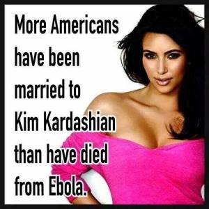 More Americans have been married to Kim Kardashian than have died from Ebola.